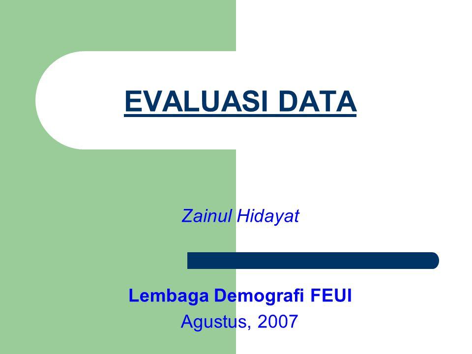 EVALUASI DATA Zainul Hidayat Lembaga Demografi FEUI Agustus, 2007
