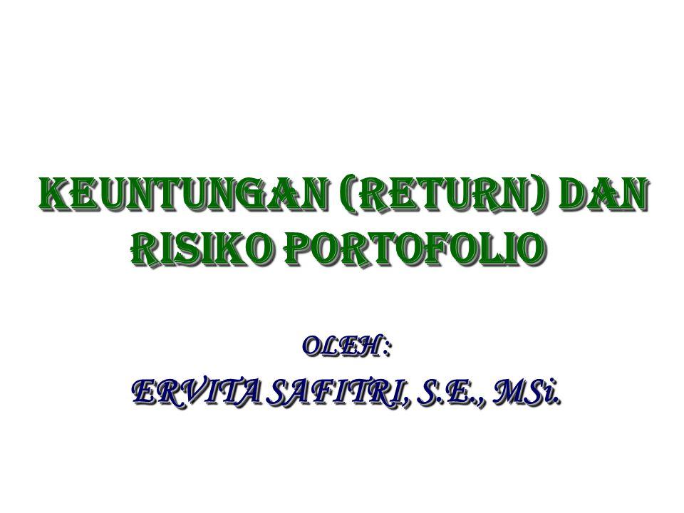 KEUNTUNGAN (RETURN) DAN RISIKO PORTOFOLIO KEUNTUNGAN (RETURN) DAN RISIKO PORTOFOLIO OLEH : ERVITA SAFITRI, S.E., MSi.