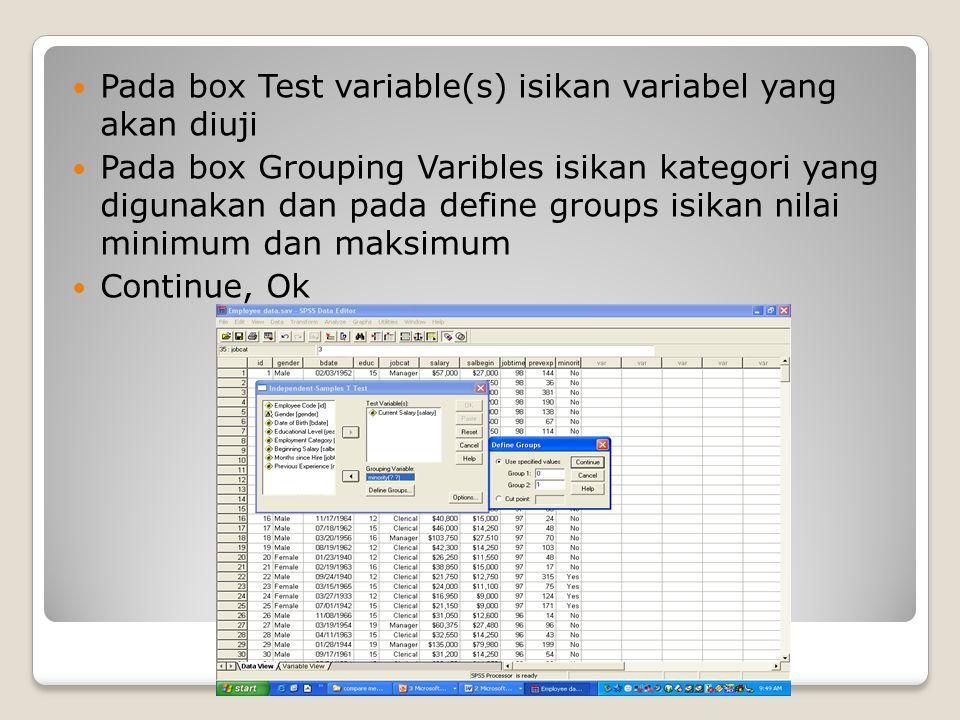 Pada box Test variable(s) isikan variabel yang akan diuji Pada box Grouping Varibles isikan kategori yang digunakan dan pada define groups isikan nila