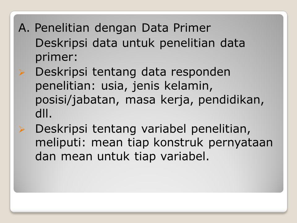A. Penelitian dengan Data Primer Deskripsi data untuk penelitian data primer:  Deskripsi tentang data responden penelitian: usia, jenis kelamin, posi