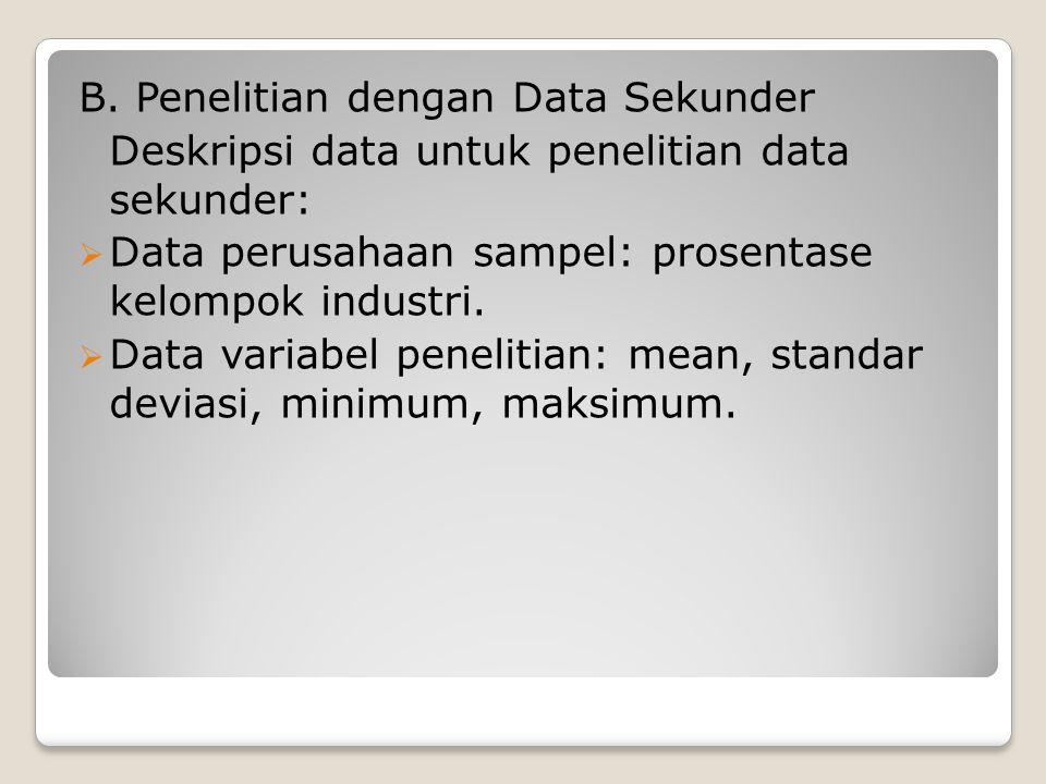 B. Penelitian dengan Data Sekunder Deskripsi data untuk penelitian data sekunder:  Data perusahaan sampel: prosentase kelompok industri.  Data varia