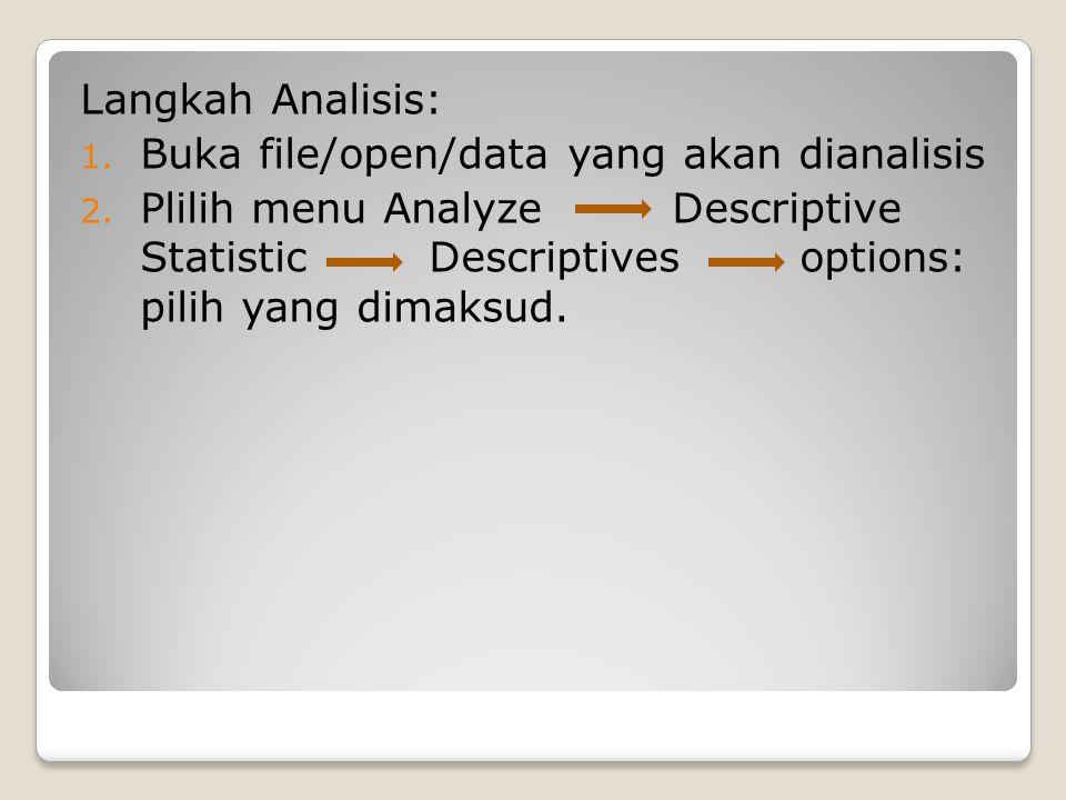 Langkah Analisis: 1. Buka file/open/data yang akan dianalisis 2. Plilih menu Analyze Descriptive Statistic Descriptives options: pilih yang dimaksud.