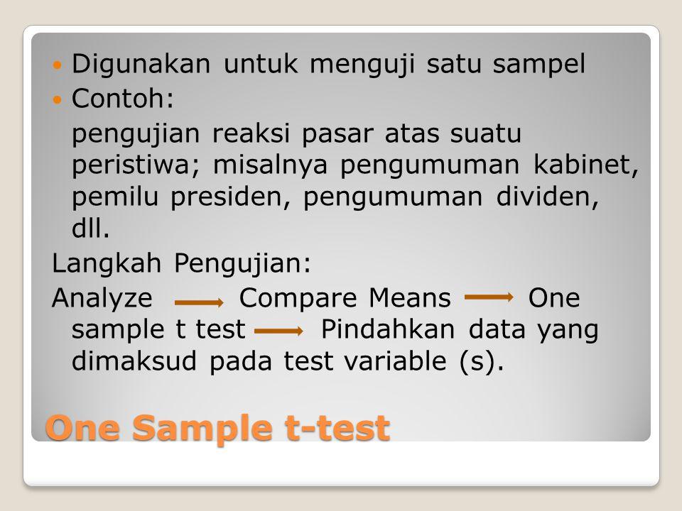 One Sample t-test Digunakan untuk menguji satu sampel Contoh: pengujian reaksi pasar atas suatu peristiwa; misalnya pengumuman kabinet, pemilu preside