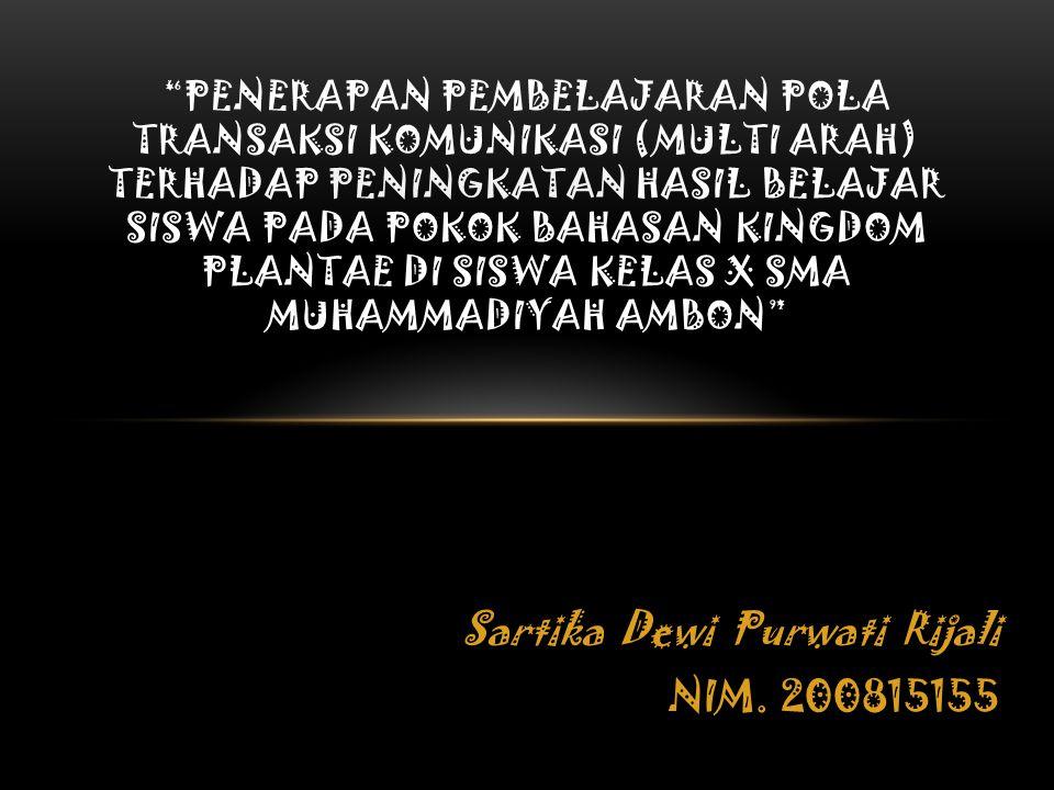 """Sartika Dewi Purwati Rijali NIM. 200815155 """"PENERAPAN PEMBELAJARAN POLA TRANSAKSI KOMUNIKASI (MULTI ARAH) TERHADAP PENINGKATAN HASIL BELAJAR SISWA PAD"""