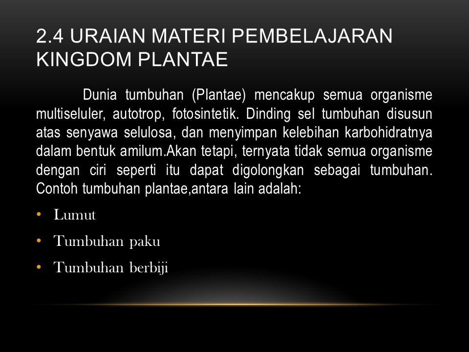 2.4 URAIAN MATERI PEMBELAJARAN KINGDOM PLANTAE Dunia tumbuhan (Plantae) mencakup semua organisme multiseluler, autotrop, fotosintetik. Dinding sel tum