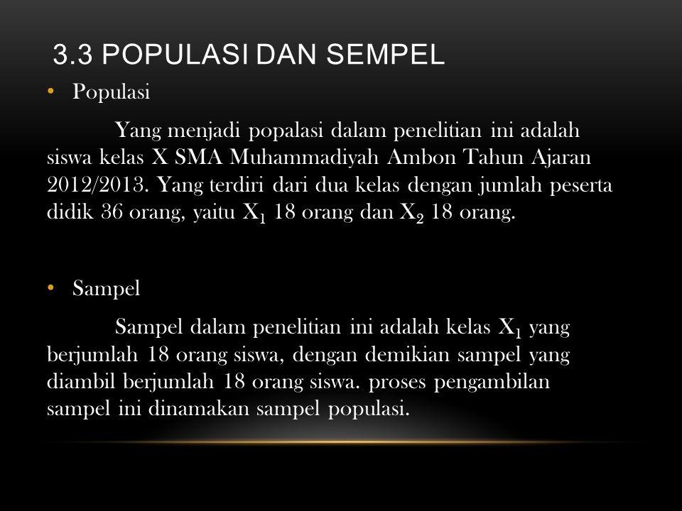 3.3 POPULASI DAN SEMPEL Populasi Yang menjadi popalasi dalam penelitian ini adalah siswa kelas X SMA Muhammadiyah Ambon Tahun Ajaran 2012/2013. Yang t