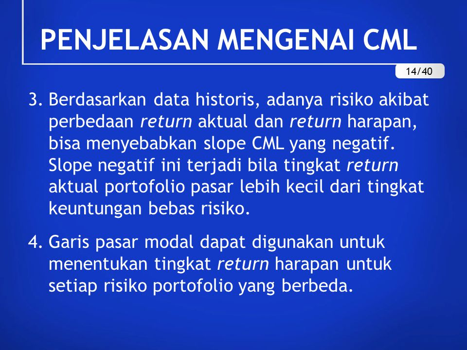 3.Berdasarkan data historis, adanya risiko akibat perbedaan return aktual dan return harapan, bisa menyebabkan slope CML yang negatif.