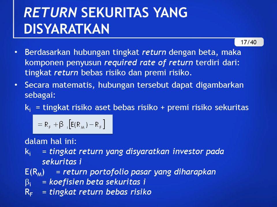 Berdasarkan hubungan tingkat return dengan beta, maka komponen penyusun required rate of return terdiri dari: tingkat return bebas risiko dan premi risiko.