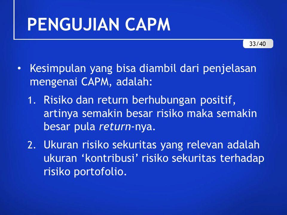 PENGUJIAN CAPM Kesimpulan yang bisa diambil dari penjelasan mengenai CAPM, adalah: 1. Risiko dan return berhubungan positif, artinya semakin besar ris