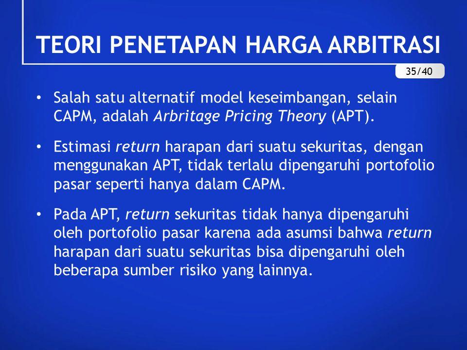TEORI PENETAPAN HARGA ARBITRASI Salah satu alternatif model keseimbangan, selain CAPM, adalah Arbritage Pricing Theory (APT).