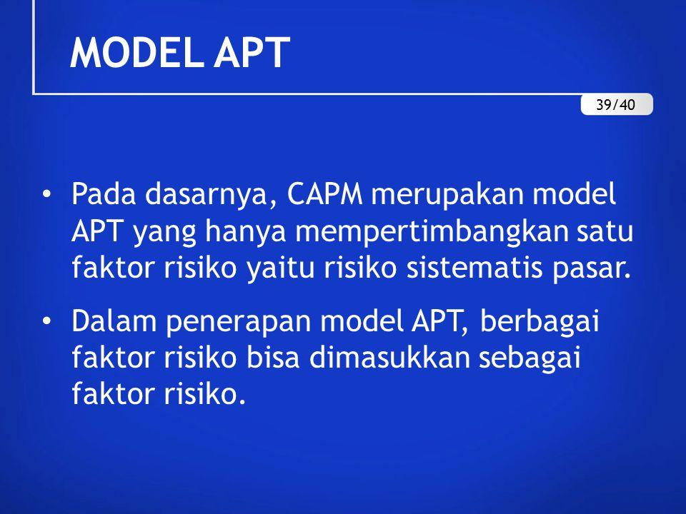 Pada dasarnya, CAPM merupakan model APT yang hanya mempertimbangkan satu faktor risiko yaitu risiko sistematis pasar. Dalam penerapan model APT, berba