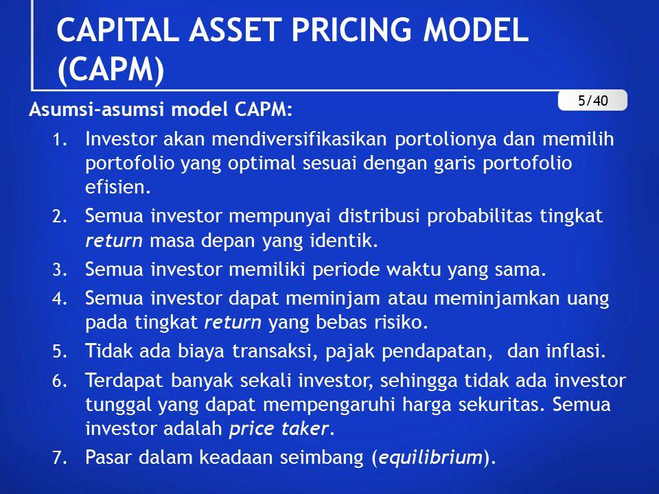Asumsi-asumsi model CAPM: 1. Investor akan mendiversifikasikan portolionya dan memilih portofolio yang optimal sesuai dengan garis portofolio efisien.