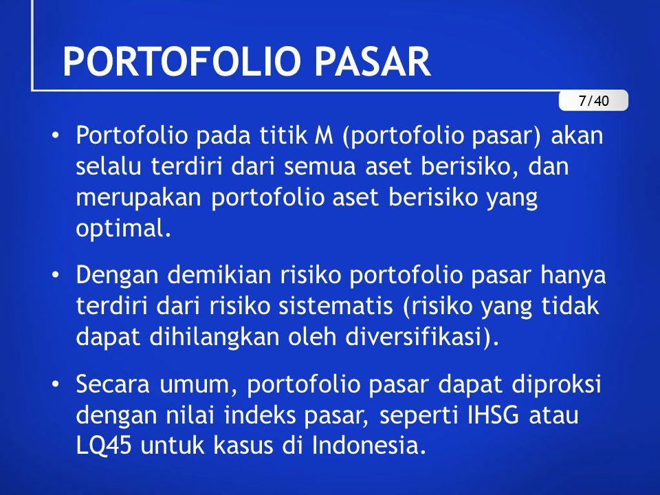 Portofolio pada titik M (portofolio pasar) akan selalu terdiri dari semua aset berisiko, dan merupakan portofolio aset berisiko yang optimal.