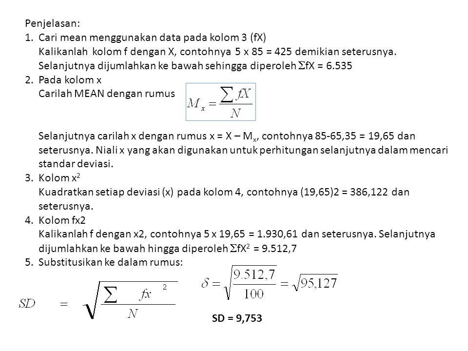 Penjelasan: 1. Cari mean menggunakan data pada kolom 3 (fX) Kalikanlah kolom f dengan X, contohnya 5 x 85 = 425 demikian seterusnya. Selanjutnya dijum