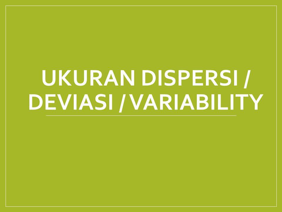 UKURAN DISPERSI / DEVIASI / VARIABILITY
