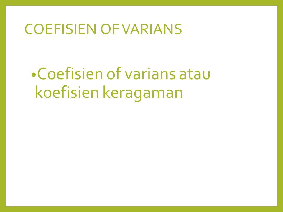 COEFISIEN OF VARIANS Coefisien of varians atau koefisien keragaman
