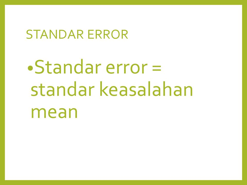 STANDAR ERROR Standar error = standar keasalahan mean
