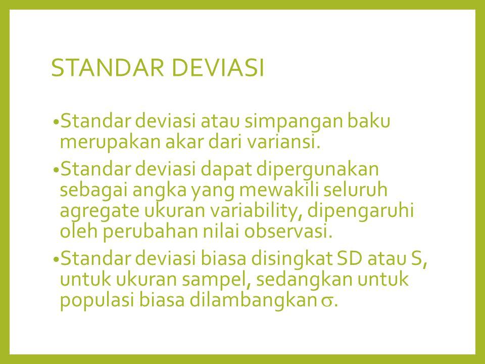 STANDAR DEVIASI Standar deviasi atau simpangan baku merupakan akar dari variansi. Standar deviasi dapat dipergunakan sebagai angka yang mewakili selur