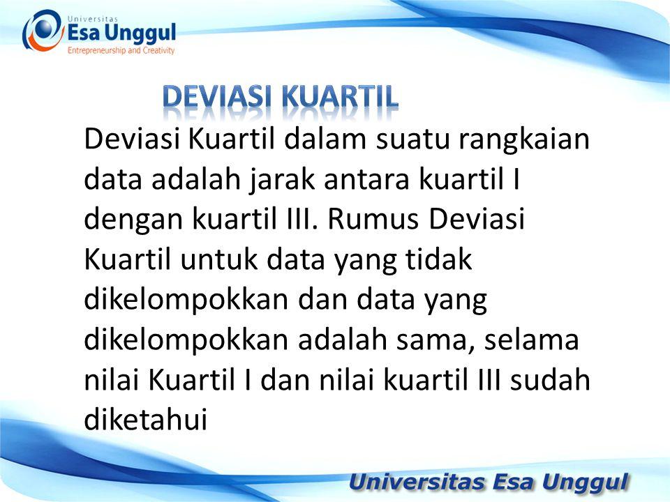 Tahun Pendapatan Nasional (milyar Rupiah) 1990 1991 1992 1993 1994 1995 1996 1997 590,6 612,7 630,8 645 667,9 702,3 801,3 815,7 Deviasi Kuartil dalam suatu rangkaian data adalah jarak antara kuartil I dengan kuartil III.