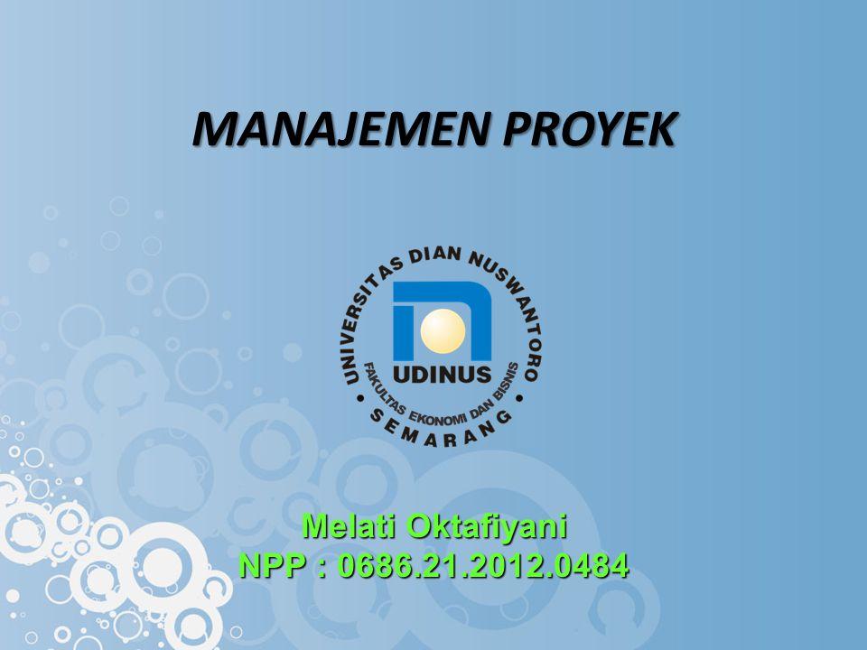 MANAJEMEN PROYEK Melati Oktafiyani NPP : 0686.21.2012.0484