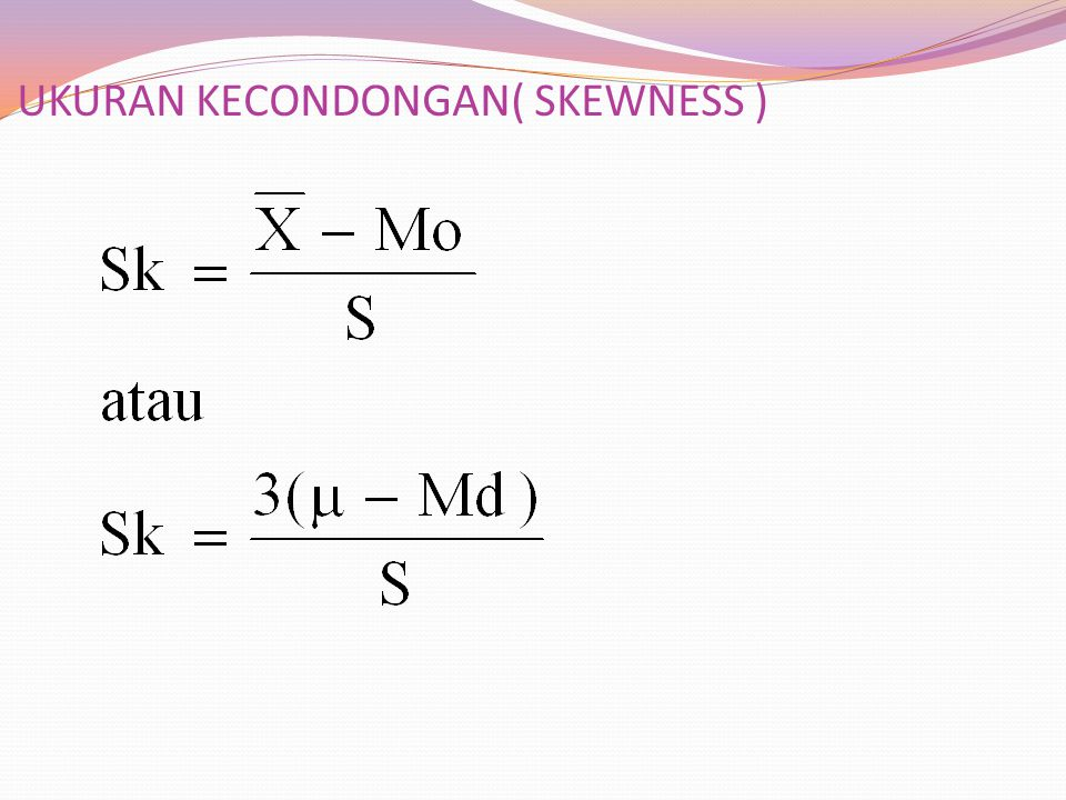 UKURAN KECONDONGAN( SKEWNESS )