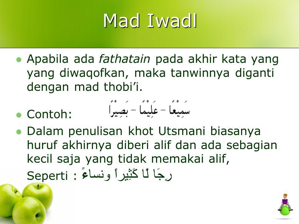 Mad Iwadl Apabila ada fathatain pada akhir kata yang yang diwaqofkan, maka tanwinnya diganti dengan mad thobi'i. Contoh: Dalam penulisan khot Utsmani