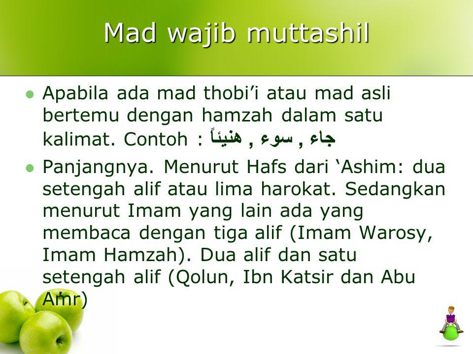 Mad wajib muttashil Apabila ada mad thobi'i atau mad asli bertemu dengan hamzah dalam satu kalimat. Contoh : جاء, سوء, هنيئاً Panjangnya. Menurut Hafs