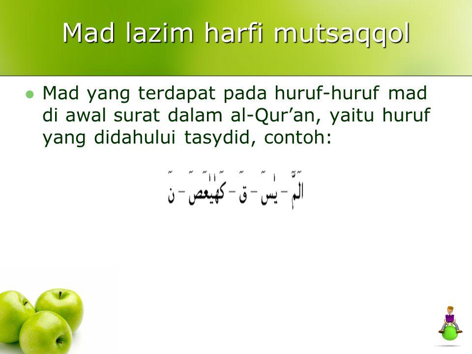 Mad lazim harfi mutsaqqol Mad yang terdapat pada huruf-huruf mad di awal surat dalam al-Qur'an, yaitu huruf yang didahului tasydid, contoh: