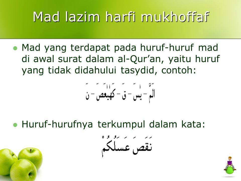 Mad lazim harfi mukhoffaf Mad yang terdapat pada huruf-huruf mad di awal surat dalam al-Qur'an, yaitu huruf yang tidak didahului tasydid, contoh: Huru