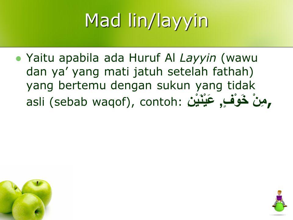 Mad lin/layyin Yaitu apabila ada Huruf Al Layyin (wawu dan ya' yang mati jatuh setelah fathah) yang bertemu dengan sukun yang tidak asli (sebab waqof)