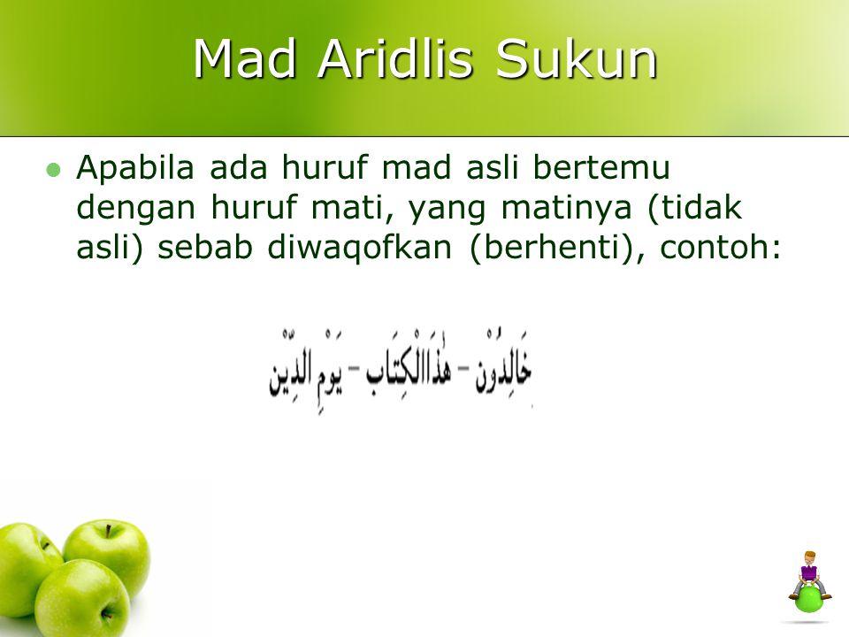 Mad Aridlis Sukun Apabila ada huruf mad asli bertemu dengan huruf mati, yang matinya (tidak asli) sebab diwaqofkan (berhenti), contoh: