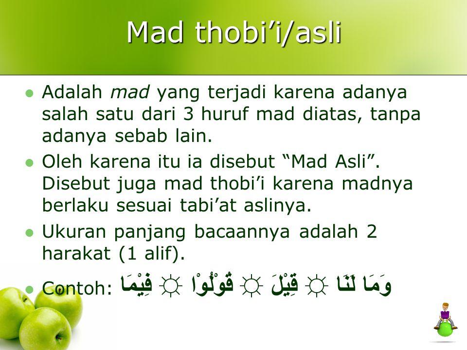 """Mad thobi'i/asli Adalah mad yang terjadi karena adanya salah satu dari 3 huruf mad diatas, tanpa adanya sebab lain. Oleh karena itu ia disebut """"Mad As"""