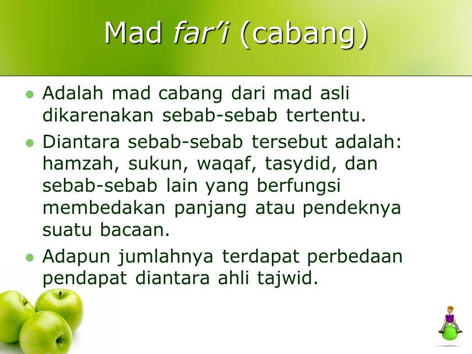 Mad far'i (cabang) Adalah mad cabang dari mad asli dikarenakan sebab-sebab tertentu. Diantara sebab-sebab tersebut adalah: hamzah, sukun, waqaf, tasyd