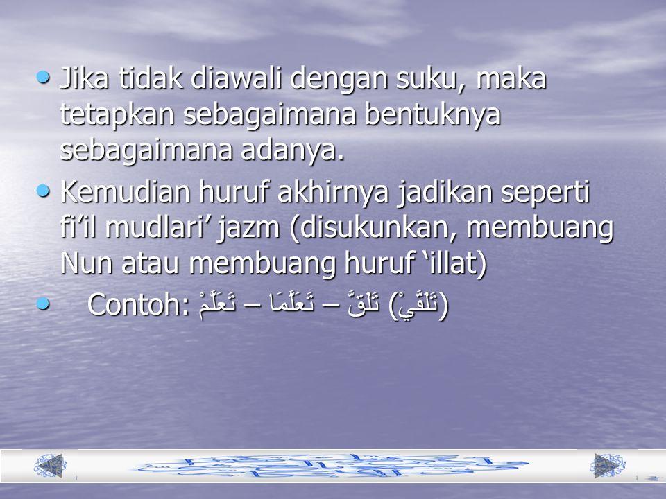 Proses Pembentukan Fi'il Amar Ambil bentuk fi'il mudlari' dan buang harful mudlara'ahnya.