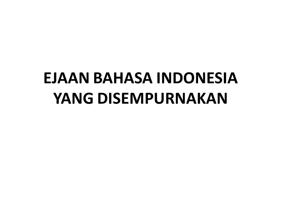 EJAAN BAHASA INDONESIA YANG DISEMPURNAKAN