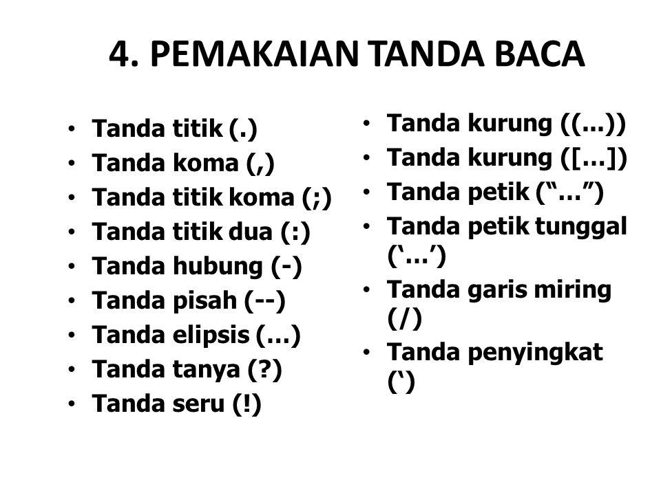4. PEMAKAIAN TANDA BACA Tanda titik (.) Tanda koma (,) Tanda titik koma (;) Tanda titik dua (:) Tanda hubung (-) Tanda pisah (--) Tanda elipsis (…) Ta