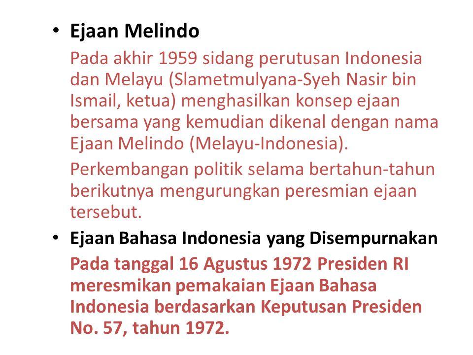 Ejaan Melindo Pada akhir 1959 sidang perutusan Indonesia dan Melayu (Slametmulyana-Syeh Nasir bin Ismail, ketua) menghasilkan konsep ejaan bersama yan