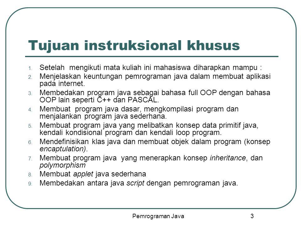 Pemrograman Java 3 Tujuan instruksional khusus 1.