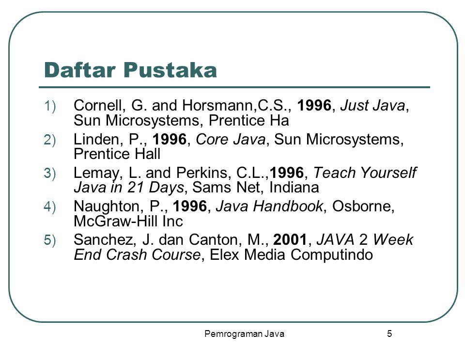 Pemrograman Java 5 Daftar Pustaka 1) Cornell, G.