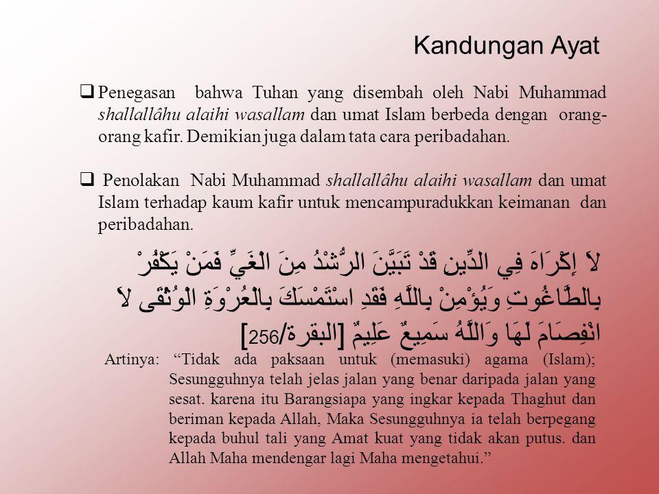 Kandungan Ayat  Penegasan bahwa Tuhan yang disembah oleh Nabi Muhammad shallallâhu alaihi wasallam dan umat Islam berbeda dengan orang- orang kafir.