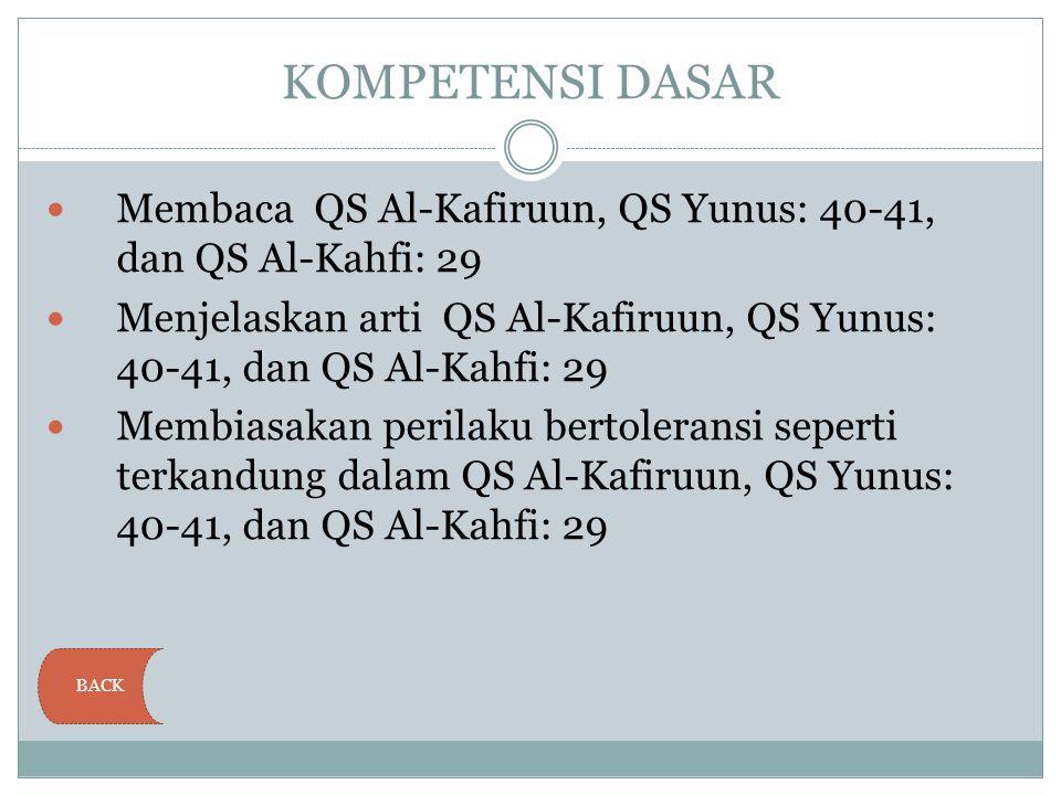 KOMPETENSI DASAR Membaca QS Al-Kafiruun, QS Yunus: 40-41, dan QS Al-Kahfi: 29 Menjelaskan arti QS Al-Kafiruun, QS Yunus: 40-41, dan QS Al-Kahfi: 29 Me