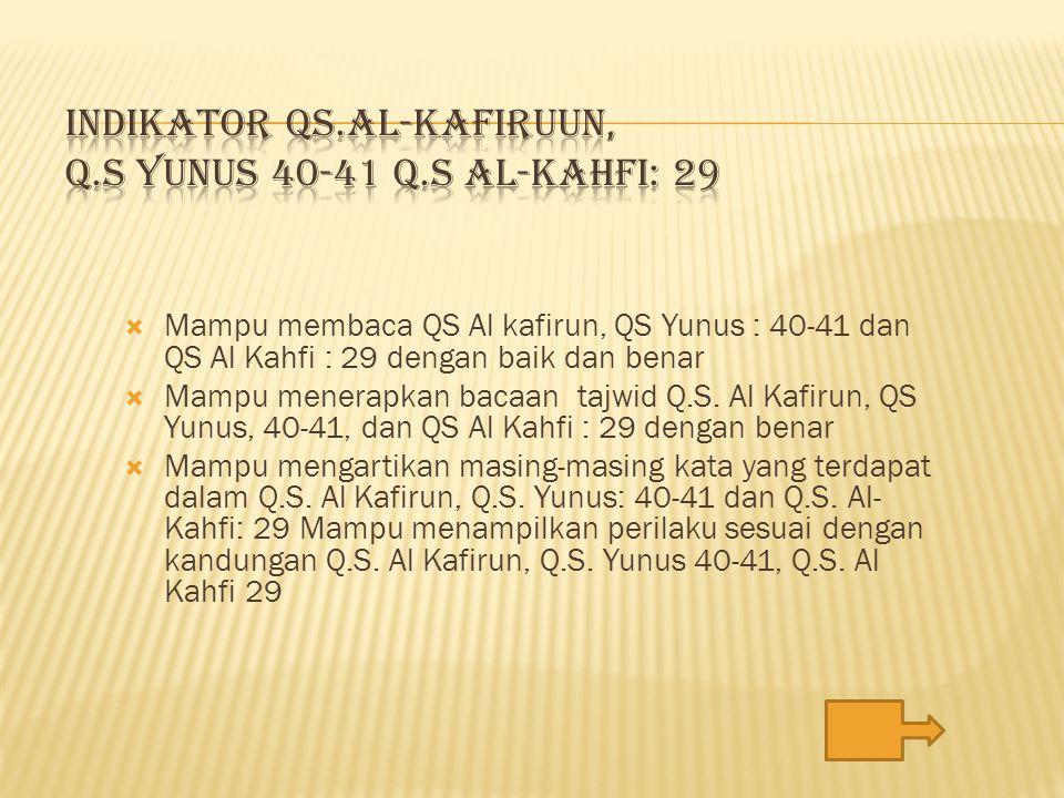  Mampu membaca QS Al kafirun, QS Yunus : 40-41 dan QS Al Kahfi : 29 dengan baik dan benar  Mampu menerapkan bacaan tajwid Q.S. Al Kafirun, QS Yunus,