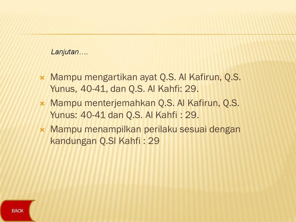  Mampu mengartikan ayat Q.S. Al Kafirun, Q.S. Yunus, 40-41, dan Q.S. Al Kahfi: 29.  Mampu menterjemahkan Q.S. Al Kafirun, Q.S. Yunus: 40-41 dan Q.S.