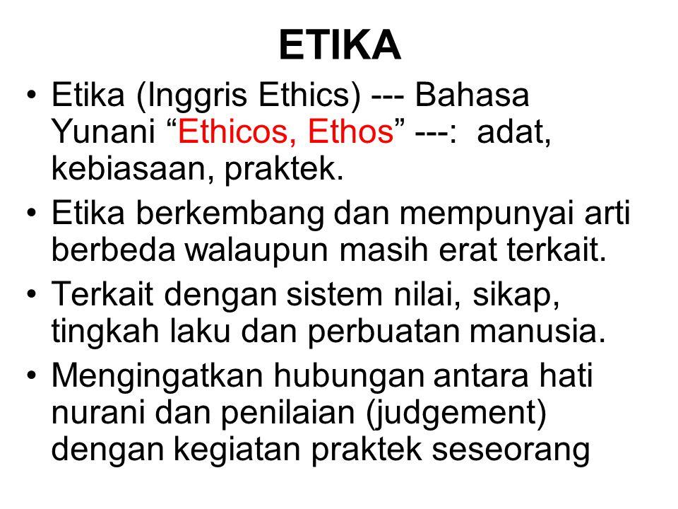 "Etika (Inggris Ethics) --- Bahasa Yunani ""Ethicos, Ethos"" ---: adat, kebiasaan, praktek. Etika berkembang dan mempunyai arti berbeda walaupun masih er"