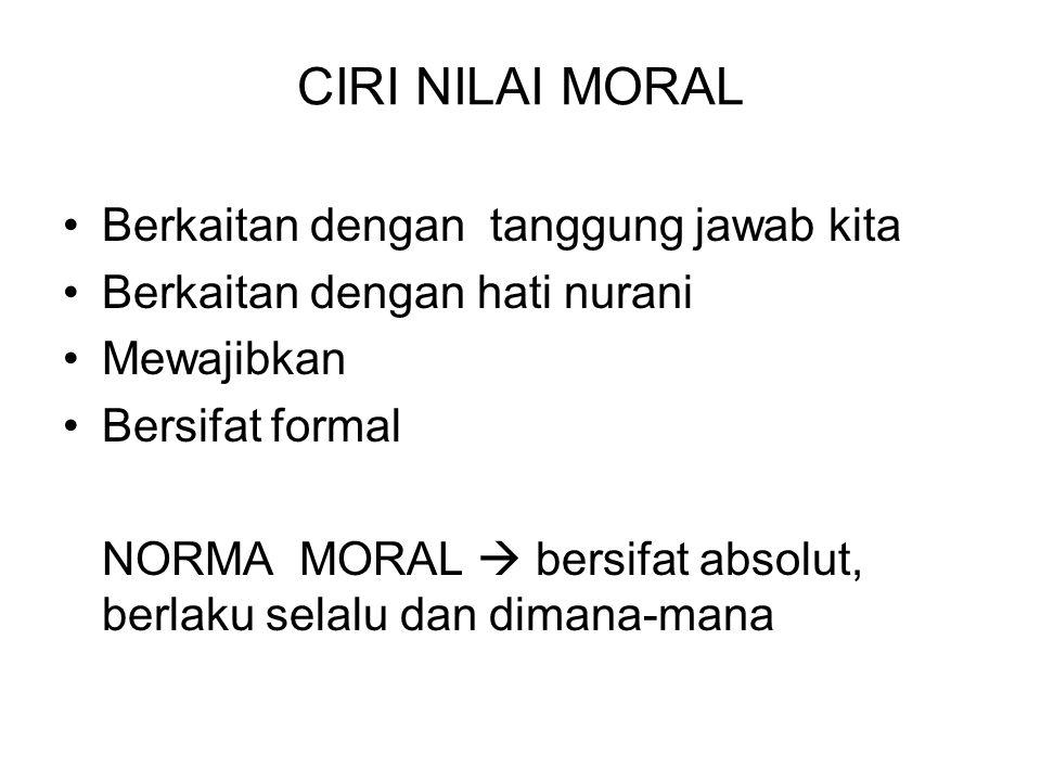 CIRI NILAI MORAL Berkaitan dengan tanggung jawab kita Berkaitan dengan hati nurani Mewajibkan Bersifat formal NORMA MORAL  bersifat absolut, berlaku