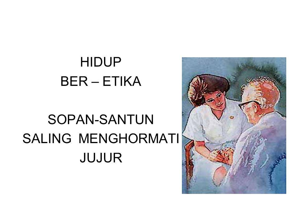 HIDUP BER – ETIKA SOPAN-SANTUN SALING MENGHORMATI JUJUR