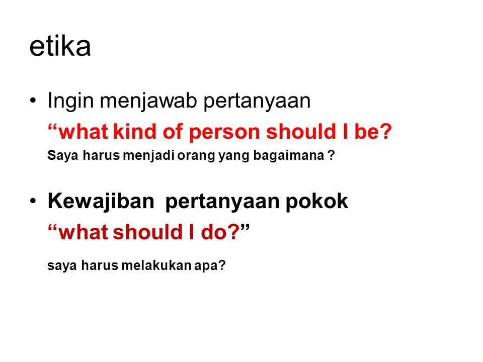 etika Ingin menjawab pertanyaan what kind of person should I be.