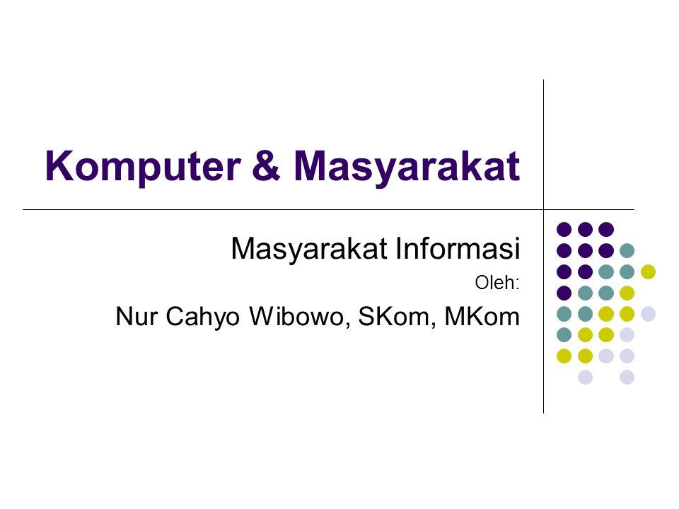 Komputer & Masyarakat Masyarakat Informasi Oleh: Nur Cahyo Wibowo, SKom, MKom