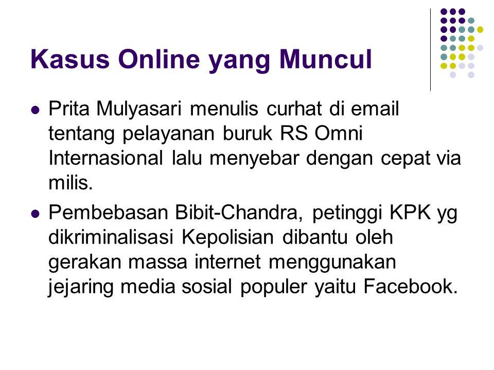Kasus Online yang Muncul Prita Mulyasari menulis curhat di email tentang pelayanan buruk RS Omni Internasional lalu menyebar dengan cepat via milis.