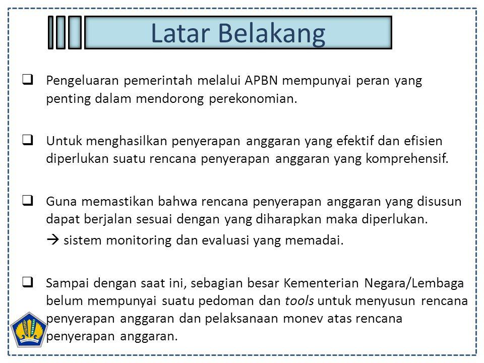 Latar Belakang  Pengeluaran pemerintah melalui APBN mempunyai peran yang penting dalam mendorong perekonomian.  Untuk menghasilkan penyerapan anggar